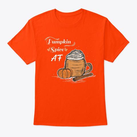 Funny Halloween Gift Pumpkin Spice Af Orange T-Shirt Front
