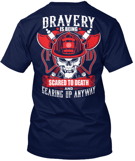 Bravery Is Being Scared To Death And Gearing Up Anyway Navy T-Shirt Back
