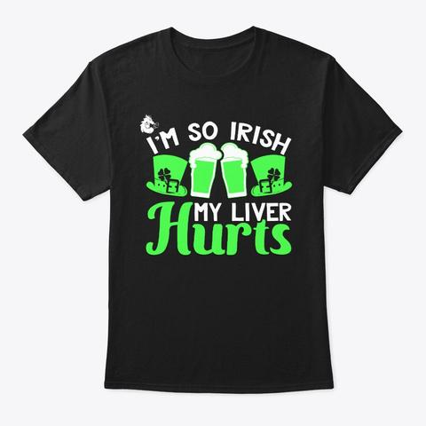 Im So Irish My Liver Hurts Black T-Shirt Front