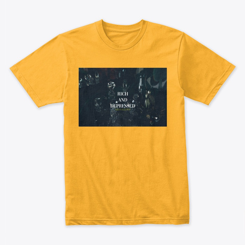 Rich And Depressed Gold T-Shirt Front