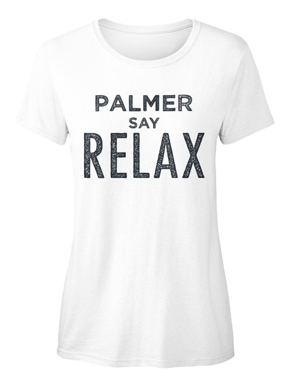 Palmer Say Relax! White T-Shirt Front