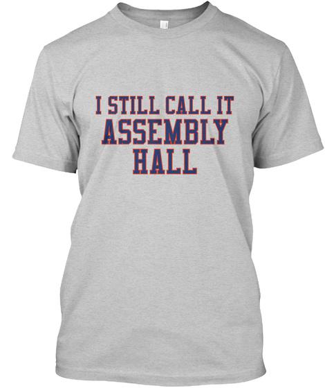 I Still Call It Assembly Hall Light Steel T-Shirt Front