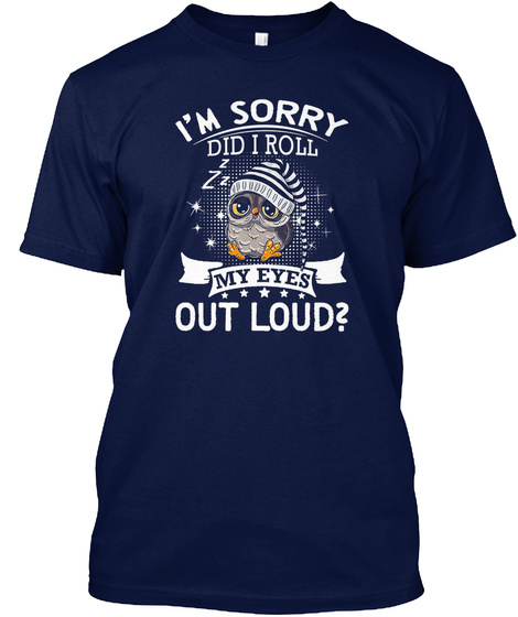 Owl Im Sorry Did I Roll My Eyes Out Loud Navy T-Shirt Front