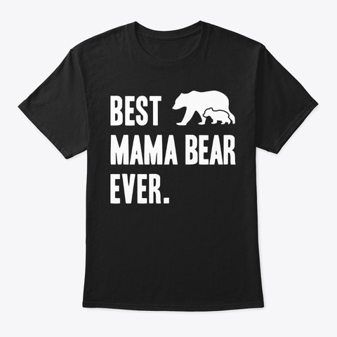 Best Mama Bear Ever Gift Black T-Shirt Front