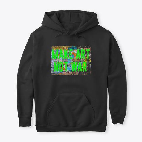 Make Art Not War Lime Bright Peace Black T-Shirt Front