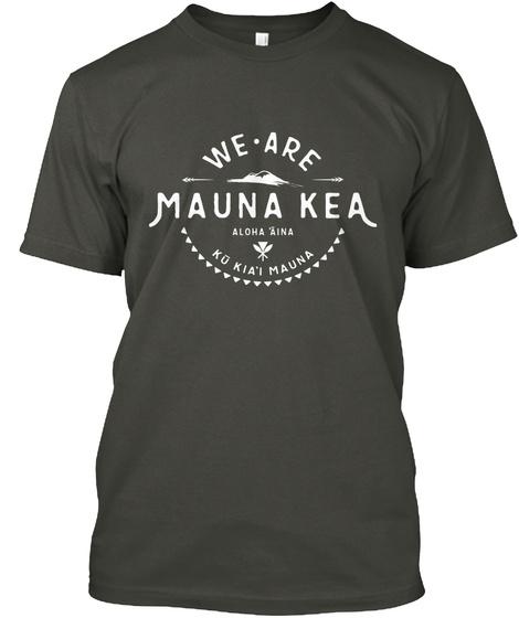 We Are Mauna Kea Aloha Aina Ku Kiai Mauna Smoke Gray T-Shirt Front