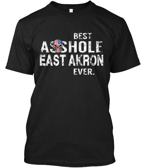 Best Asshole East Akron Ever Black T-Shirt Front
