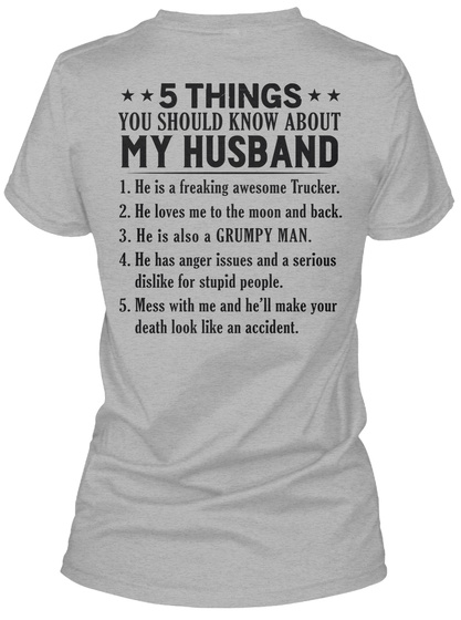 5 Things You Should Know About My Husband 1. He Is A Freaking Awesome Trucker 2. He Loves Me To The Moon And Back 3.... Sport Grey T-Shirt Back