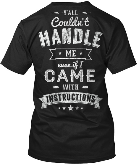 Y'all Couldn't Handle Me Even If I Came With Instructions Black T-Shirt Back