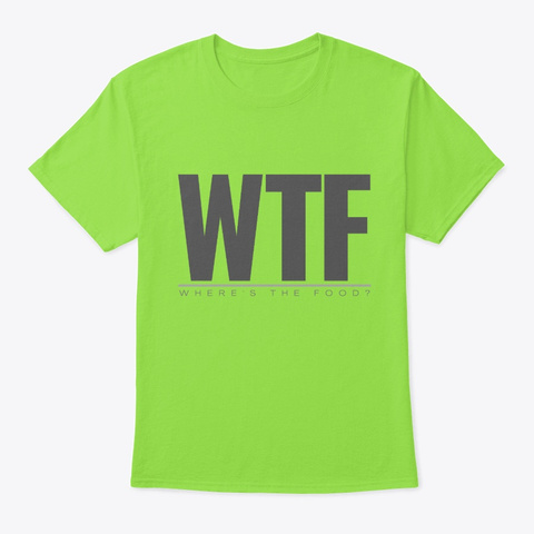 Wtf   Where's The Food Lime T-Shirt Front