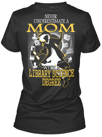 Never Underestimate A Mom With A Library Science Degree Black T-Shirt Back