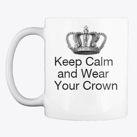 Wear Your Crown Mug White T-Shirt Front