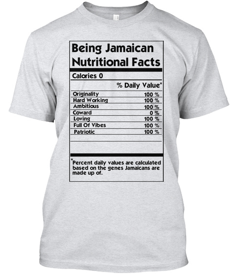 Being Jamaican Nutritional Facts Calories 0 % Daily Valueoriginality 100%Hard Working 100% Ambitious 100% Coward... Ash T-Shirt Front