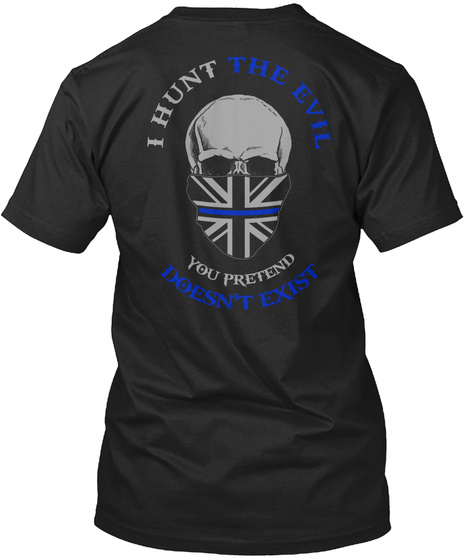 I Am The Sheepdog I Hunt The Evil You Pretend Doesn't Exist Black T-Shirt Back