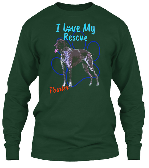 I Live My Rescue Pointer Forest Green T-Shirt Front