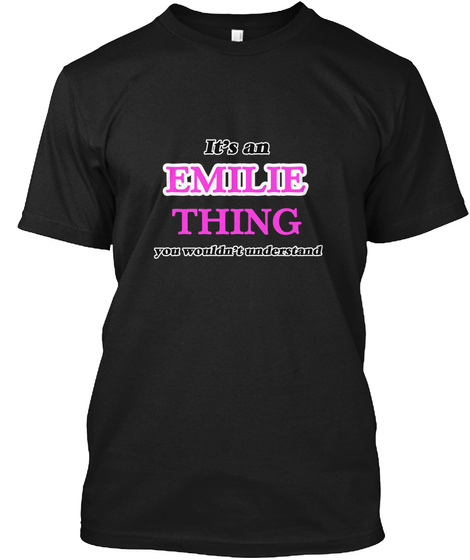 It's An Emilie Thing Black T-Shirt Front