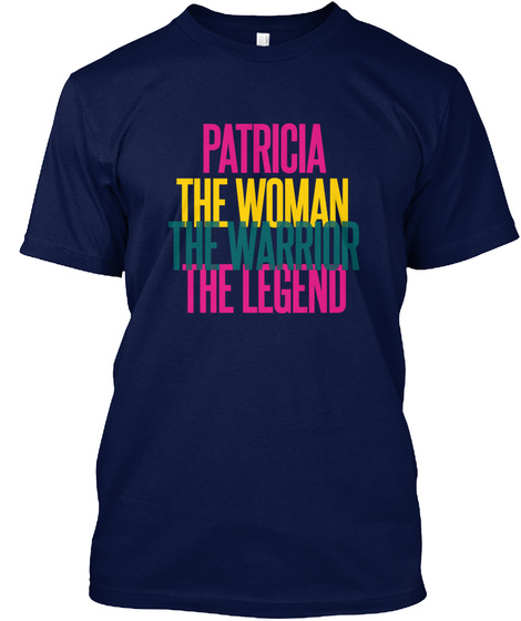 Patricia The Woman The Warrior The Legend Navy T-Shirt Front