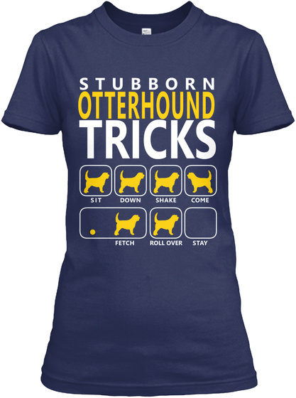 Stubborn Otterhound Tricks Sit Down Shake Come Fetch Roll Over Stay Navy T-Shirt Front