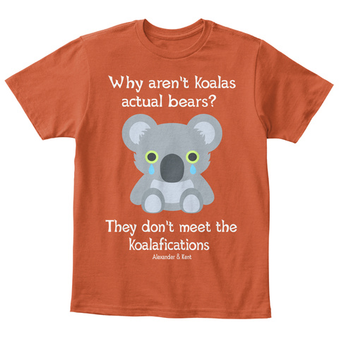Why Aren't Koalas      Actual Bears? They Don't Meet The  Koalafications Alexander & Kent Deep Orange  T-Shirt Front