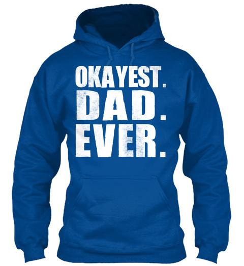 Okayest Dad Ever Royal Felpa Front