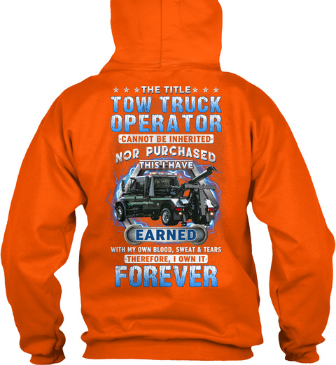 The Title Tow Truck Operator Cannot Be Inherited Nor Purchased This I Have Earned With My Own Blood,  Sweat & Tears... Safety Orange T-Shirt Back
