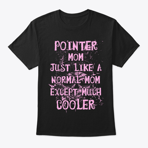 Cool Pointer Mom Tee Black T-Shirt Front