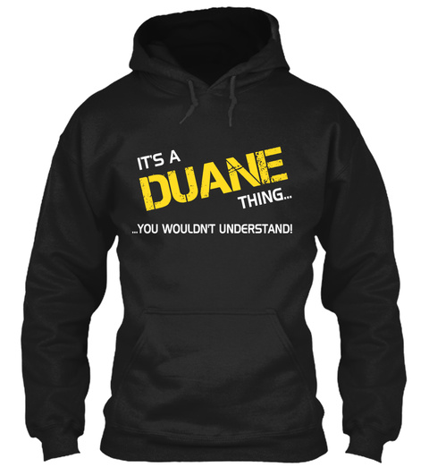 It's A Duane Thing... ...You Wouldn't Understand! Black T-Shirt Front