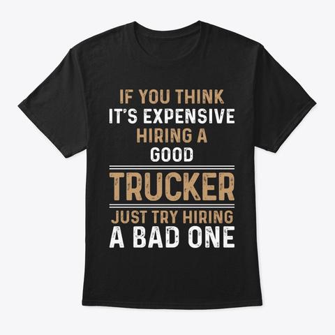 Just Try Hiring A Bad Trucker T Shirt Black T-Shirt Front