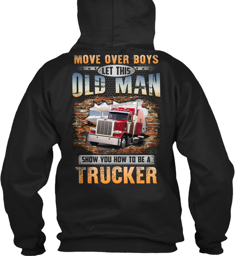 Move Over Boys Let This Old Man Show You How To Be A Trucker Black T-Shirt Back