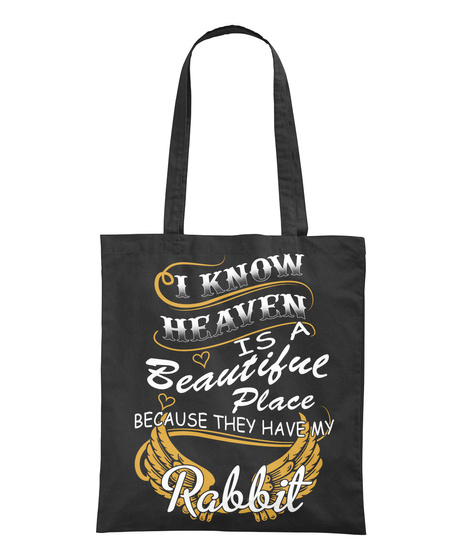 I Know Heaven Is A Beautiful Place Because They Have My Robbit Black T-Shirt Back