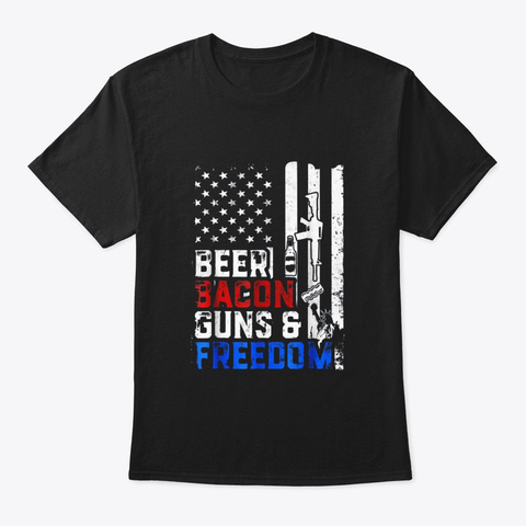 Beer Bacon Guns And Freedom T Shirt Black T-Shirt Front