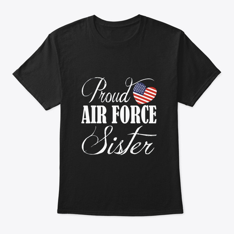 Air Force Sister Shirt Proud Air Force Black T-Shirt Front