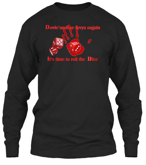 Dovie Andi Se Ovya Sagain It's  Time To Roll The Dice Black Long Sleeve T-Shirt Front