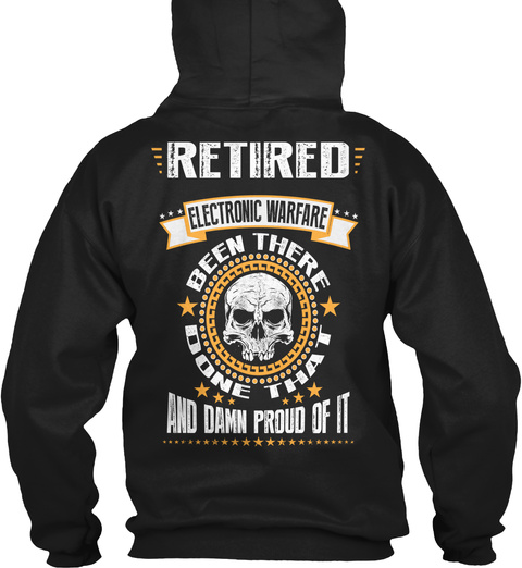 Retired Electronic Warfare Been There Done That And Damn Proud Of It Black T-Shirt Back