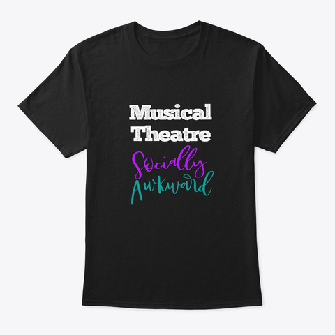 [Theatre] Musical Theatre   Awkward Black T-Shirt Front