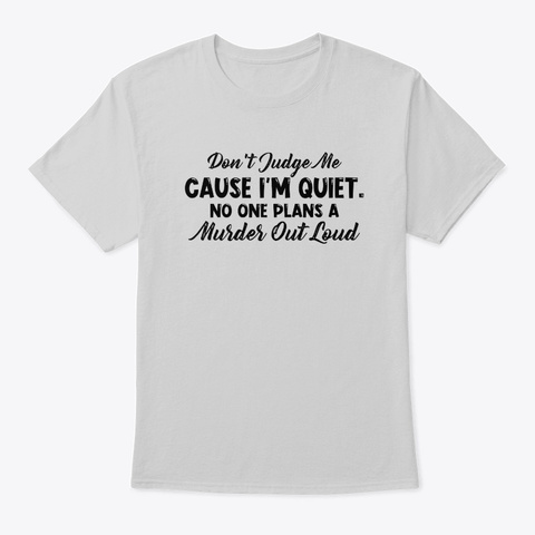 Don't Judge Me Because I'm Quiet Light Steel T-Shirt Front