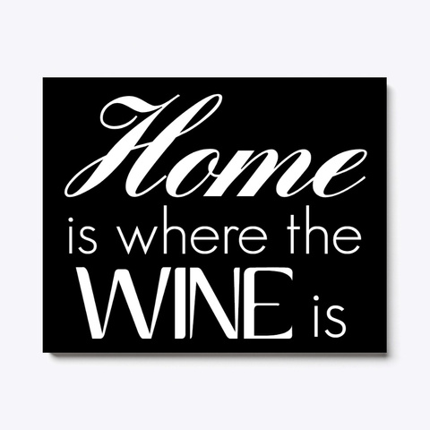 Home Is Where The Wine Is Canvas Black T-Shirt Front