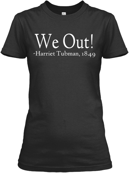 We Out! Harriet Tubman,1849 Black T-Shirt Front