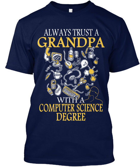 Always Trust A Grandpa With Computer Science Degree Navy T-Shirt Front