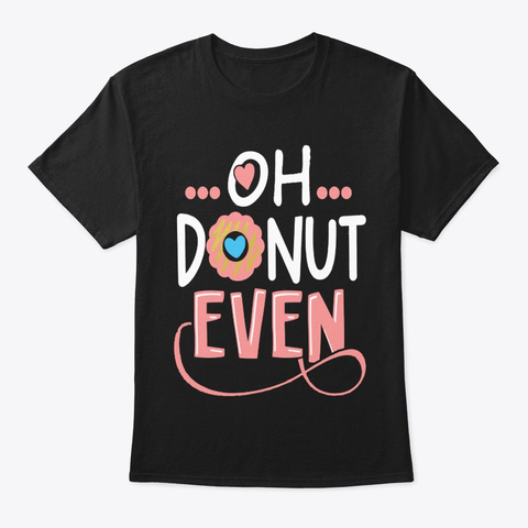 Oh Donut Even Funny Tshirt Black T-Shirt Front