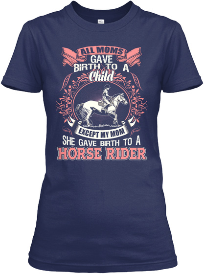 All Moms Gave Birth To A Child Except My Mom She Gave Birth To A Horse Rider Navy T-Shirt Front