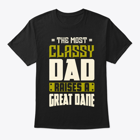 Classy Great Dane Dad Shirt Black T-Shirt Front
