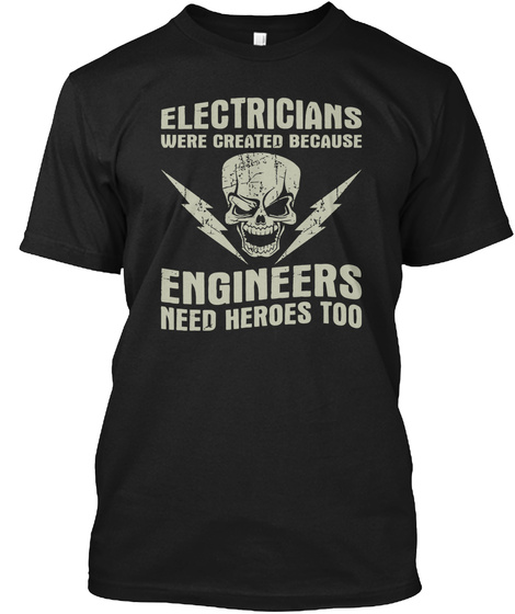 Electricians Were Created Because Engineers Need Heroes Too Black T-Shirt Front