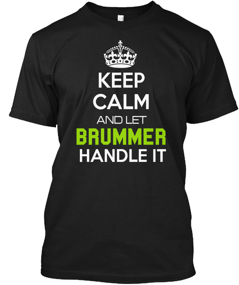 Keep Calm And Let Brummer Handle It Black T-Shirt Front
