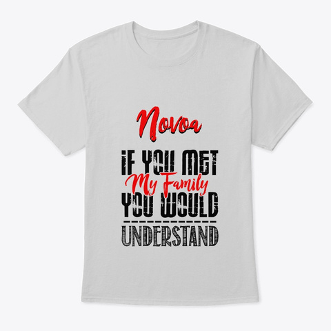 If You Met My Family Novoa Funny Shirt Light Steel T-Shirt Front
