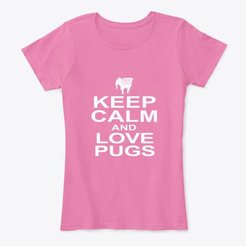 Keep Calm, Love Pugs True Pink T-Shirt Front