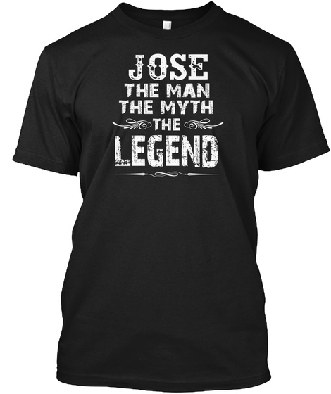 Jose The Man The Myth The Legend Black T-Shirt Front