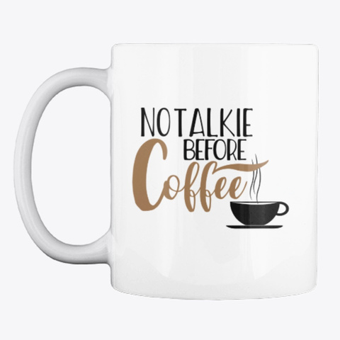 No Talkie Before Coffee White T-Shirt Front