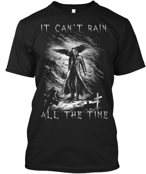 It Can't Rain All The Time Black T-Shirt Front