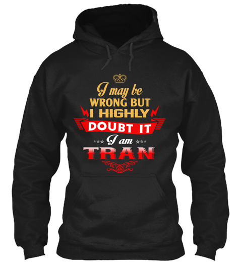 I May Be Wrong But I Highly Doubt I Am Tran Black T-Shirt Front